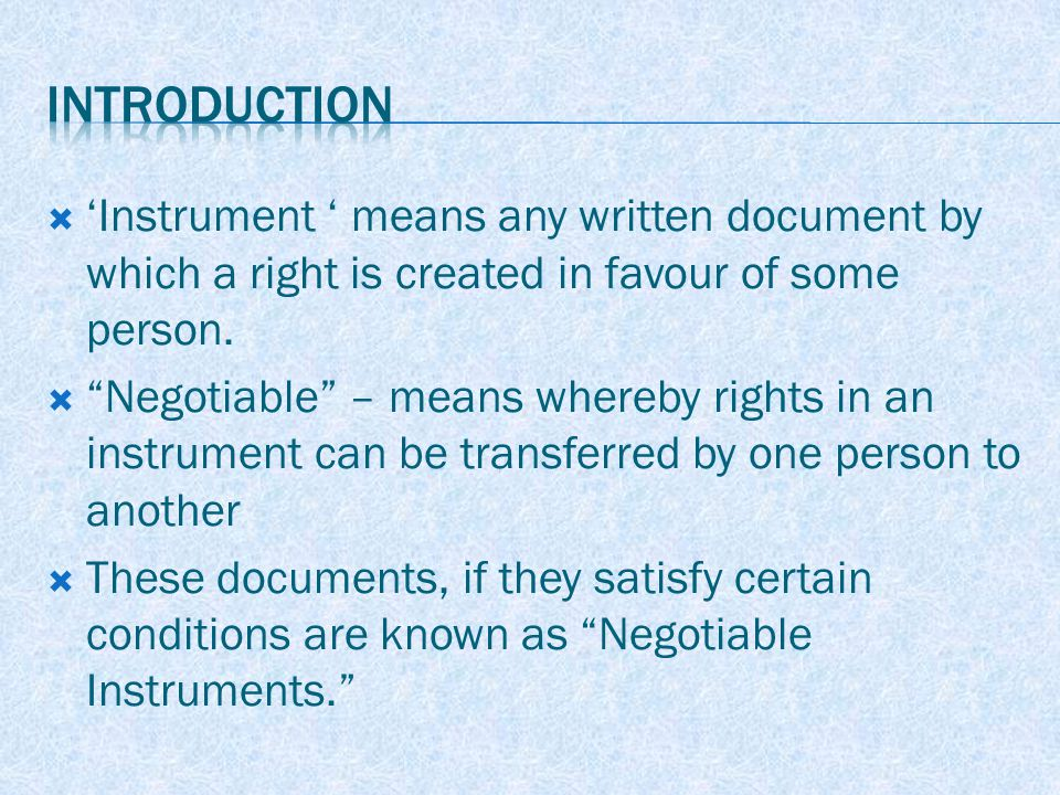 NEGOTIATION  Method of transfer  An instrument is said to be negotiated when a promissory note,BOE,cheque is transferred to any person so as to constitute that person the holder of the instrument  Transfer with an intention to transfer the title of the instrument.