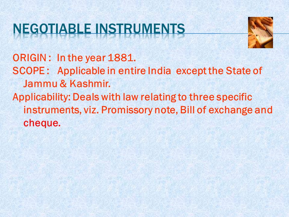  A negotiable instrument means a promissory note, a bill of exchange or a cheque payable either to order or to the bearer, whether the words 'order' or 'bearer' appear on the instrument or not