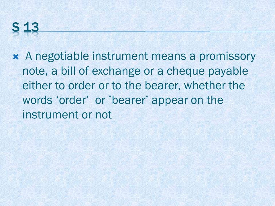 HOLDER IN DUE COURSE Sec.9 Any person who for consideration becomes the possessor of the promissory note, B.O.E or Cheque before the amount mentioned in it becomes payable & without having sufficient cause to believe that any defect existed in the title of the person from whom he derives his title.