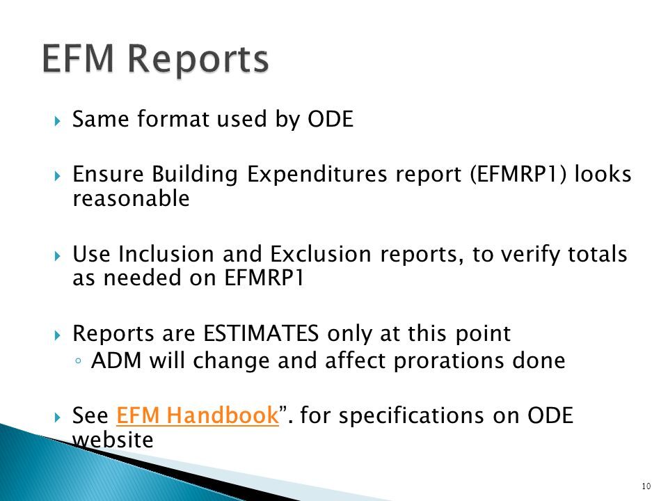  Same format used by ODE  Ensure Building Expenditures report (EFMRP1) looks reasonable  Use Inclusion and Exclusion reports, to verify totals as needed on EFMRP1  Reports are ESTIMATES only at this point ◦ ADM will change and affect prorations done  See EFM Handbook .