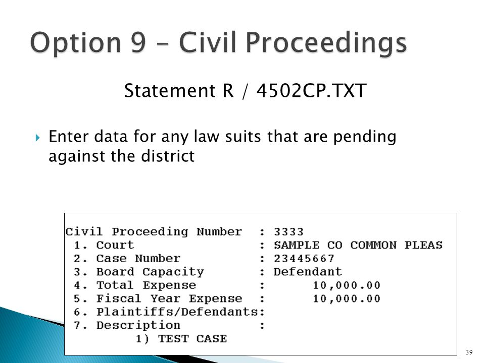 Statement R / 4502CP.TXT  Enter data for any law suits that are pending against the district 39