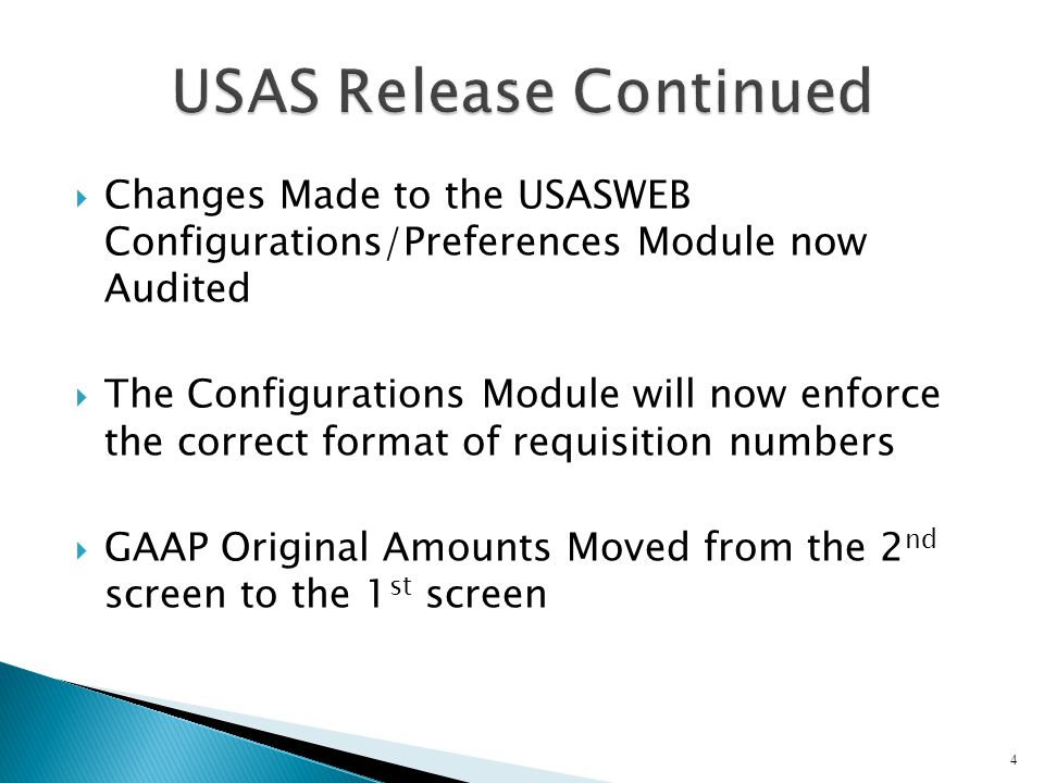  Changes Made to the USASWEB Configurations/Preferences Module now Audited  The Configurations Module will now enforce the correct format of requisition numbers  GAAP Original Amounts Moved from the 2 nd screen to the 1 st screen 4
