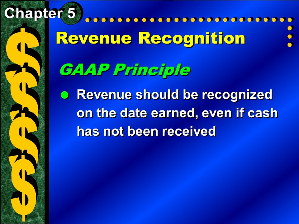 Revenue Recognition GAAP Principle  Revenue should be recognized on the date earned, even if cash has not been received GAAP Principle  Revenue shou