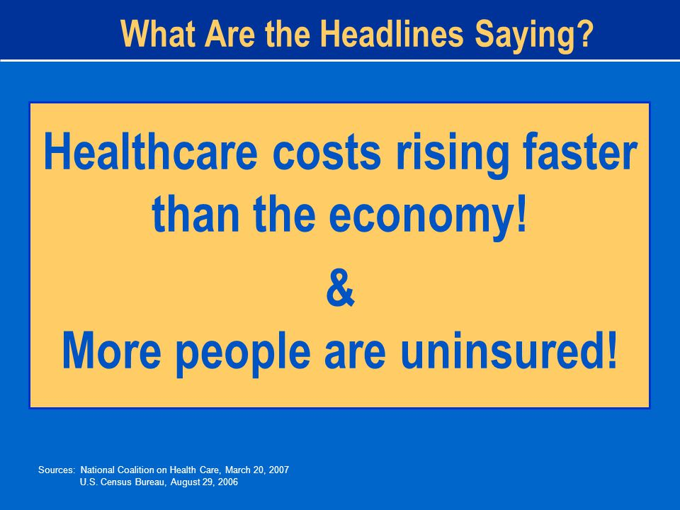What Are the Headlines Saying. Healthcare costs rising faster than the economy.