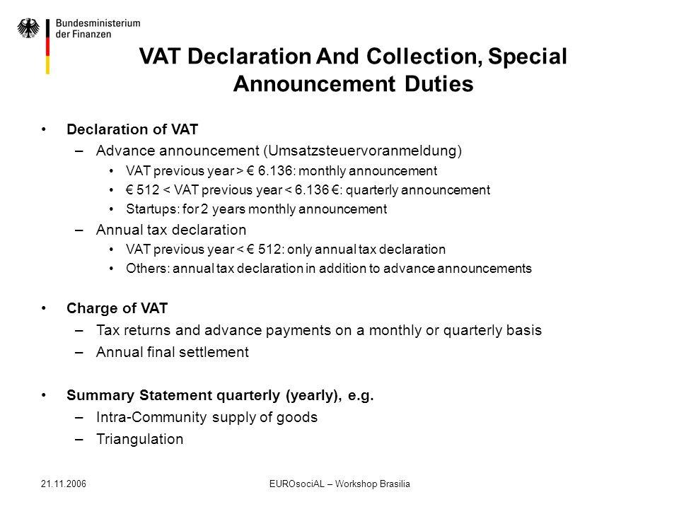 21.11.2006EUROsociAL – Workshop Brasilia VAT Declaration And Collection, Special Announcement Duties Declaration of VAT –Advance announcement (Umsatzs