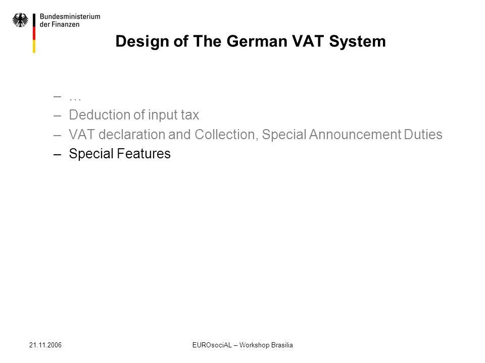 21.11.2006EUROsociAL – Workshop Brasilia Design of The German VAT System –… –Deduction of input tax –VAT declaration and Collection, Special Announcem