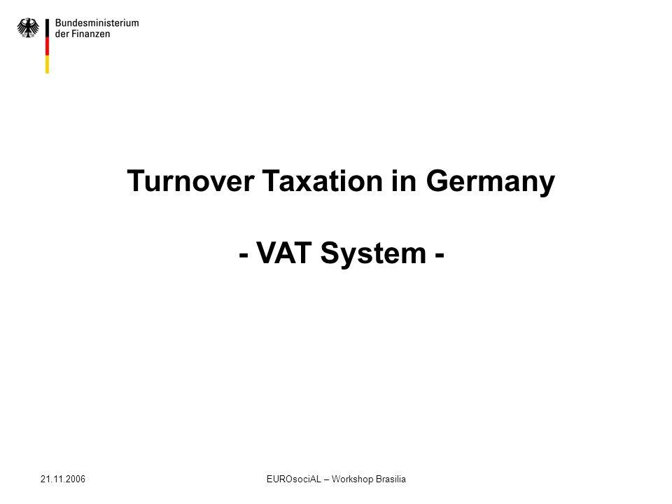 21.11.2006EUROsociAL – Workshop Brasilia Turnover Taxation in Germany - VAT System -