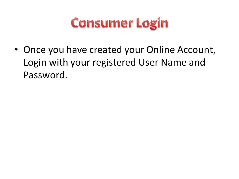 Once you have created your Online Account, Login with your registered User Name and Password.