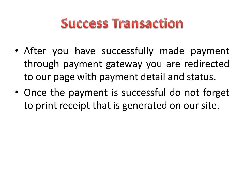 After you have successfully made payment through payment gateway you are redirected to our page with payment detail and status. Once the payment is su