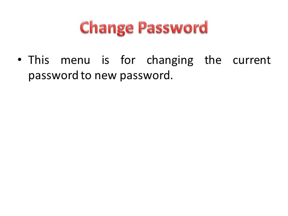This menu is for changing the current password to new password.