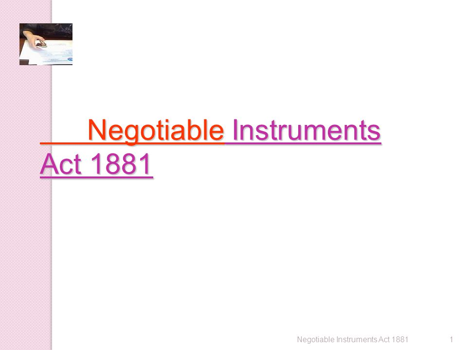 Negotiable Instruments Act 1881 Negotiable Instruments Act 1881 1Negotiable Instruments Act 1881