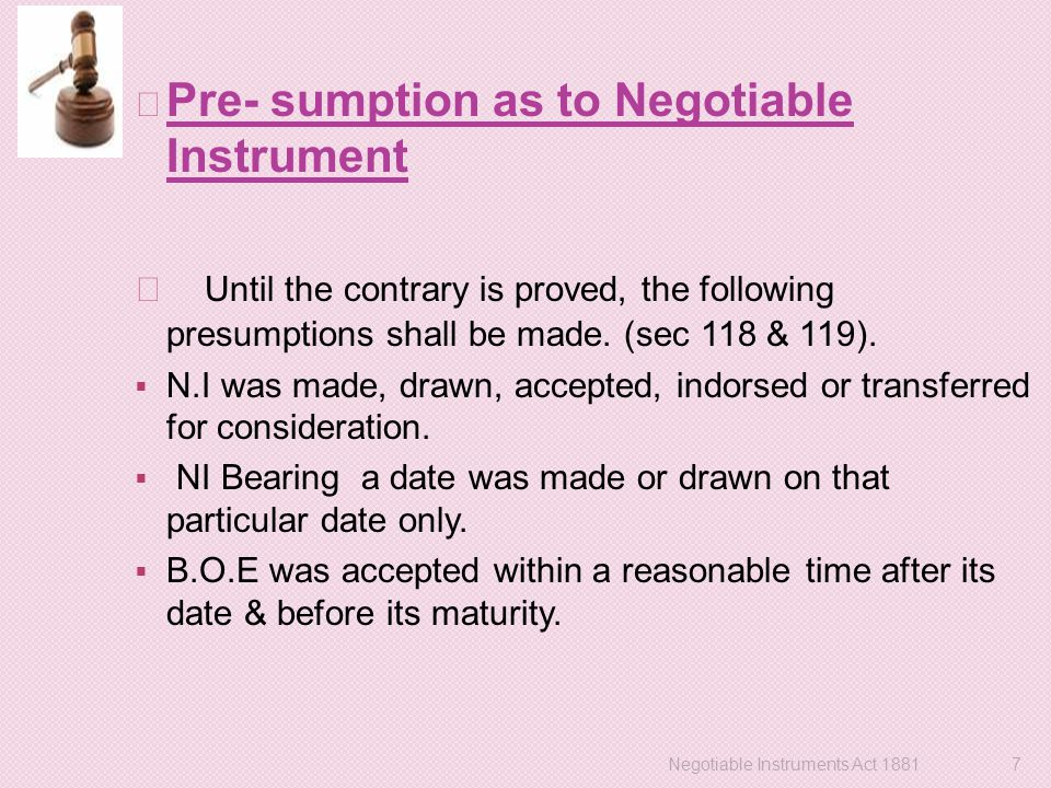 Pre- sumption as to Negotiable Instrument Until the contrary is proved, the following presumptions shall be made. (sec 118 & 119).  N.I was made, dra