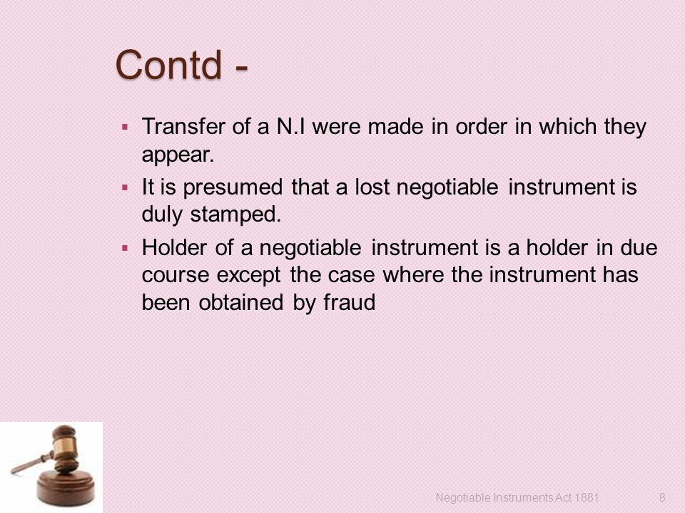 Contd -  Transfer of a N.I were made in order in which they appear.  It is presumed that a lost negotiable instrument is duly stamped.  Holder of a