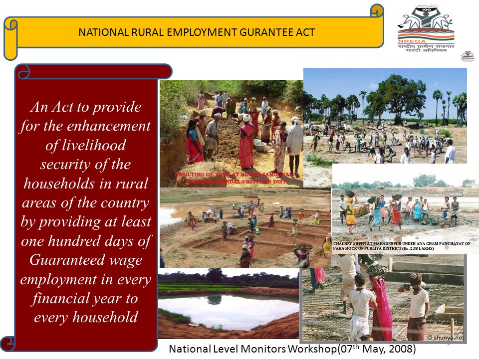 NATIONAL RURAL EMPLOYMENT GURANTEE ACT An Act to provide for the enhancement of livelihood security of the households in rural areas of the country by