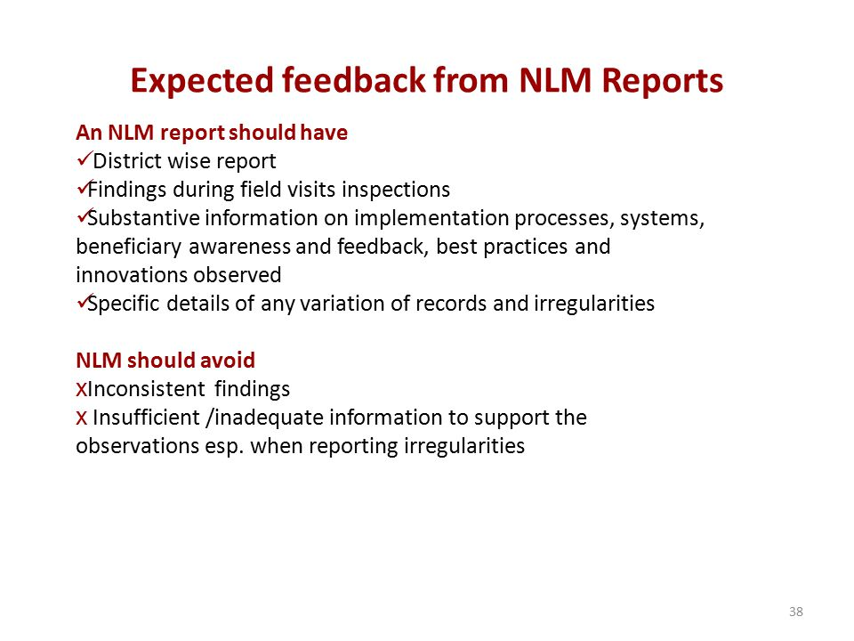 Expected feedback from NLM Reports 38 An NLM report should have District wise report Findings during field visits inspections Substantive information