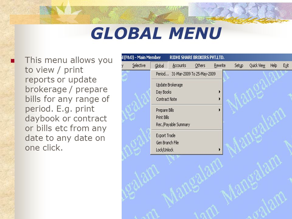 SELECTIVE MENU This menu has the option to consolidate data for a particular period and print/ view the consolidated Day books (Party wise, script wise, group wise), Bills, Brokerage Statements and Receivable/ Payable.