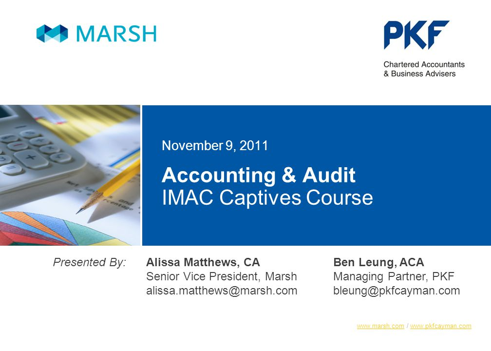www.marsh.comwww.marsh.com / www.pkfcayman.comwww.pkfcayman.com Accounting & Audit IMAC Captives Course November 9, 2011 Presented By: Alissa Matthews