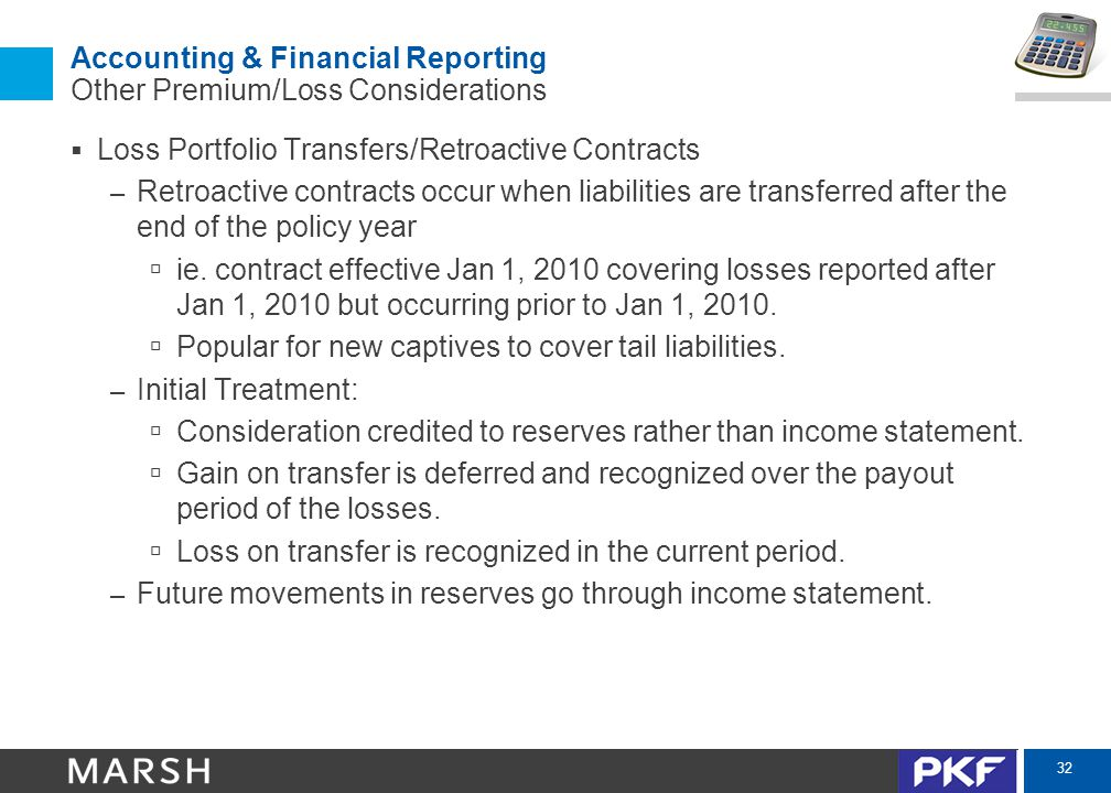 32 Accounting & Financial Reporting Other Premium/Loss Considerations  Loss Portfolio Transfers/Retroactive Contracts – Retroactive contracts occur w