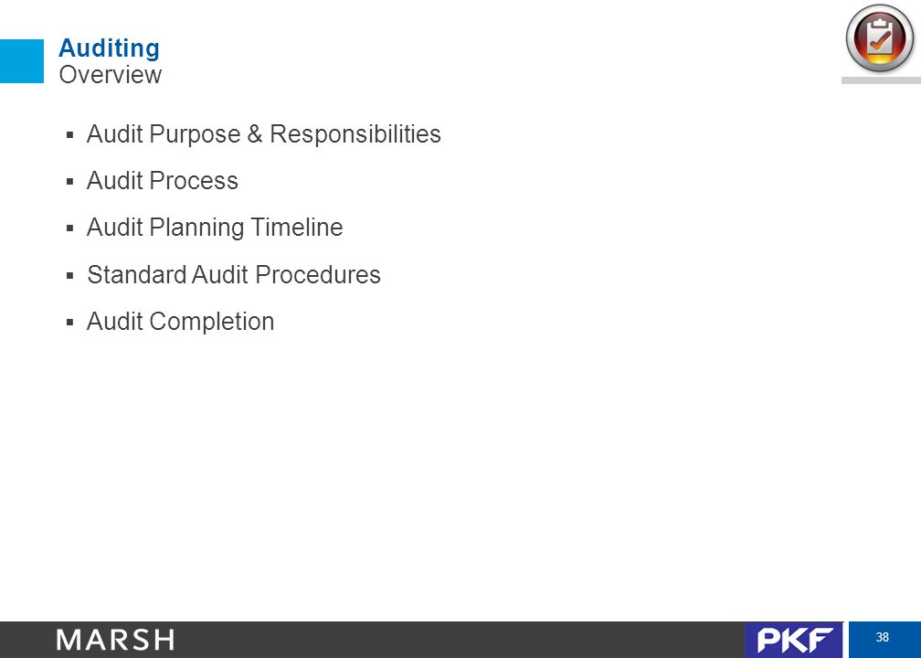 38 Auditing Overview  Audit Purpose & Responsibilities  Audit Process  Audit Planning Timeline  Standard Audit Procedures  Audit Completion
