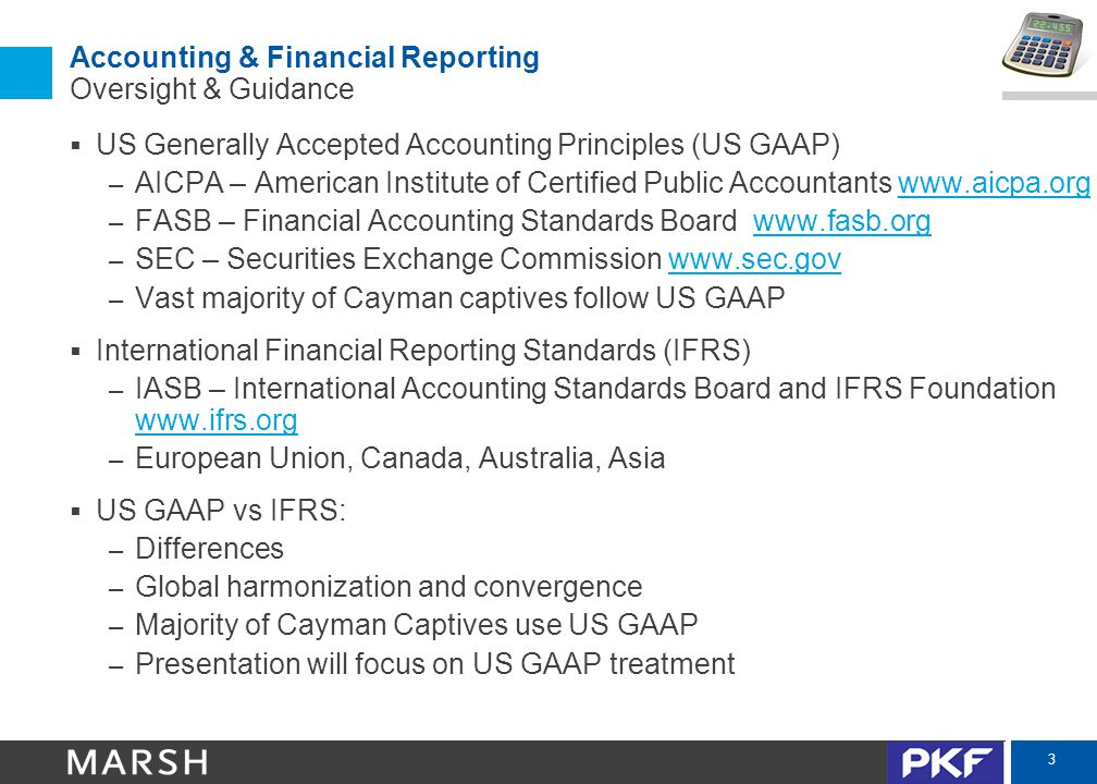 3 Accounting & Financial Reporting Oversight & Guidance  US Generally Accepted Accounting Principles (US GAAP) – AICPA – American Institute of Certif