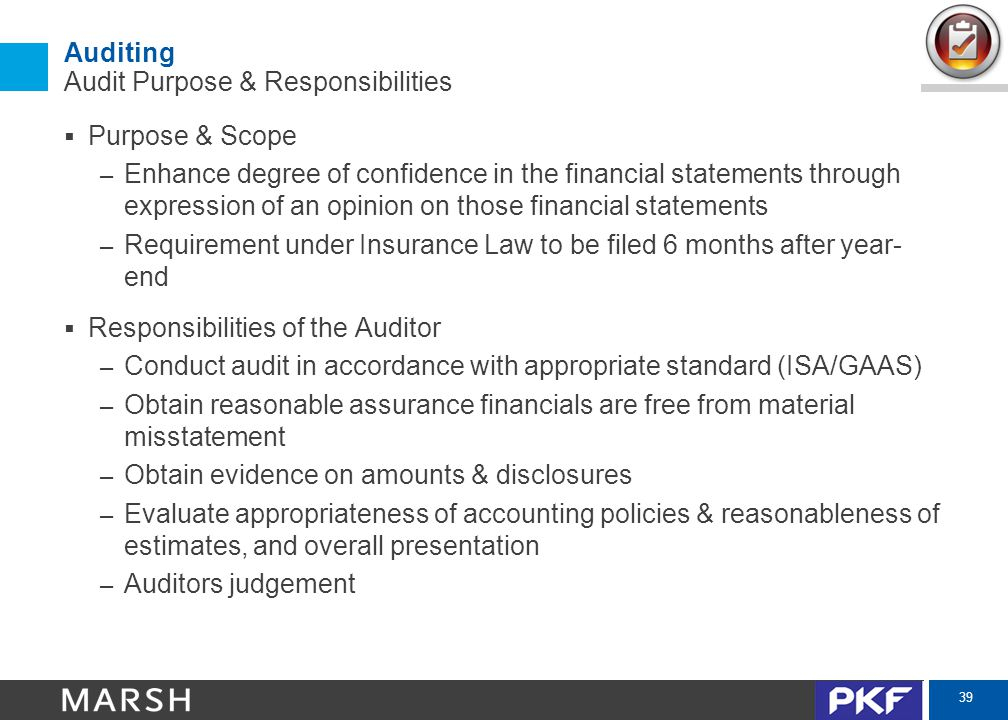 39 Auditing Audit Purpose & Responsibilities  Purpose & Scope – Enhance degree of confidence in the financial statements through expression of an opi