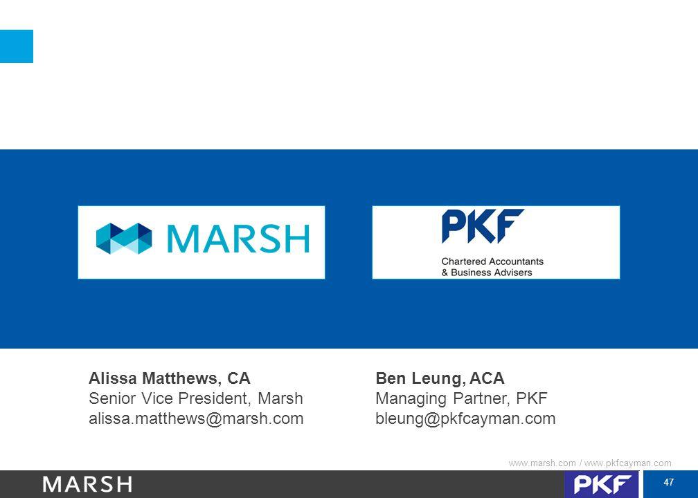47 www.marsh.com / www.pkfcayman.com Alissa Matthews, CA Ben Leung, ACA Senior Vice President, Marsh Managing Partner, PKF alissa.matthews@marsh.com b
