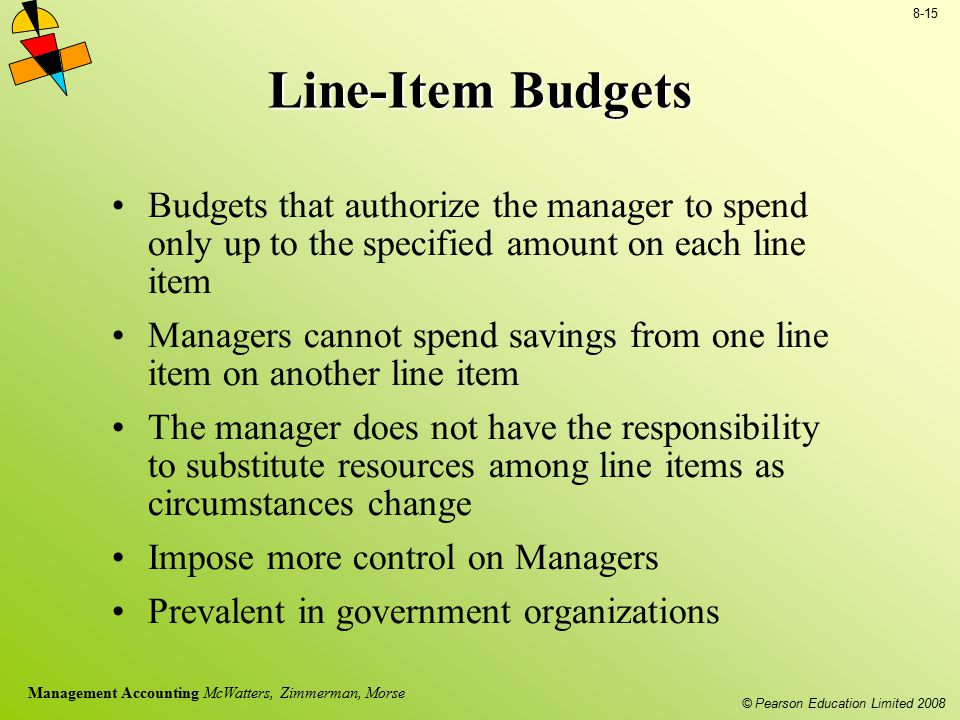 © Pearson Education Limited 2008 8-15 Management Accounting McWatters, Zimmerman, Morse Line-Item Budgets Budgets that authorize the manager to spend