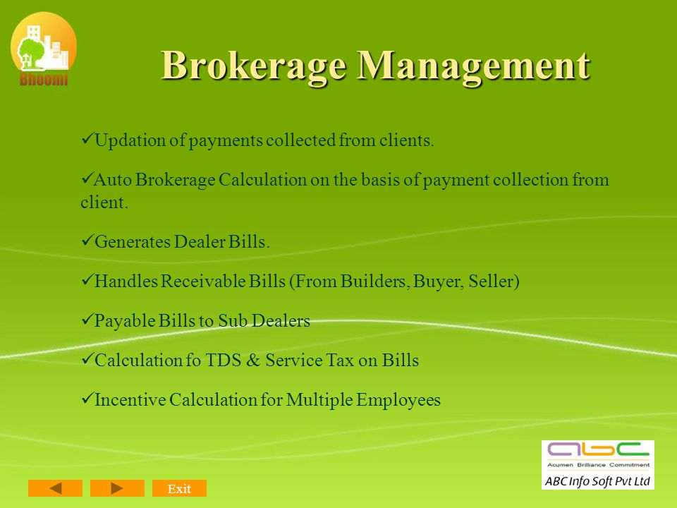Brokerage Management Exit RealPro manages and maintains all the brokerage records for any transaction. The transactions of Brokerage Receivable, Payab