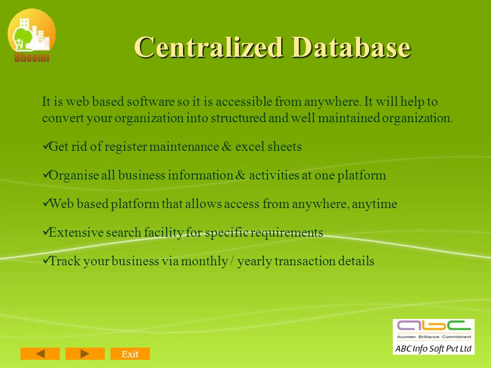 Centralized Database Exit One centralized database for all of your Leads, Contacts, Listings, Buyers, Closings, Bookings, Receipts, Bills, Collections and Emails.
