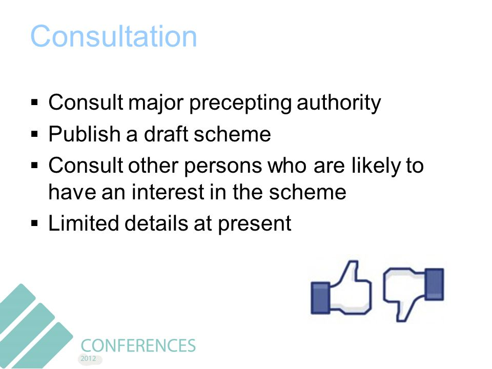 Consultation  Consult major precepting authority  Publish a draft scheme  Consult other persons who are likely to have an interest in the scheme  Limited details at present