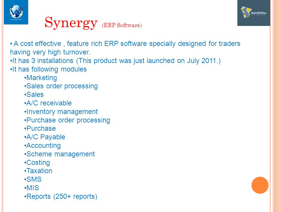 Synergy (ERP Software) A cost effective, feature rich ERP software specially designed for traders having very high turnover.