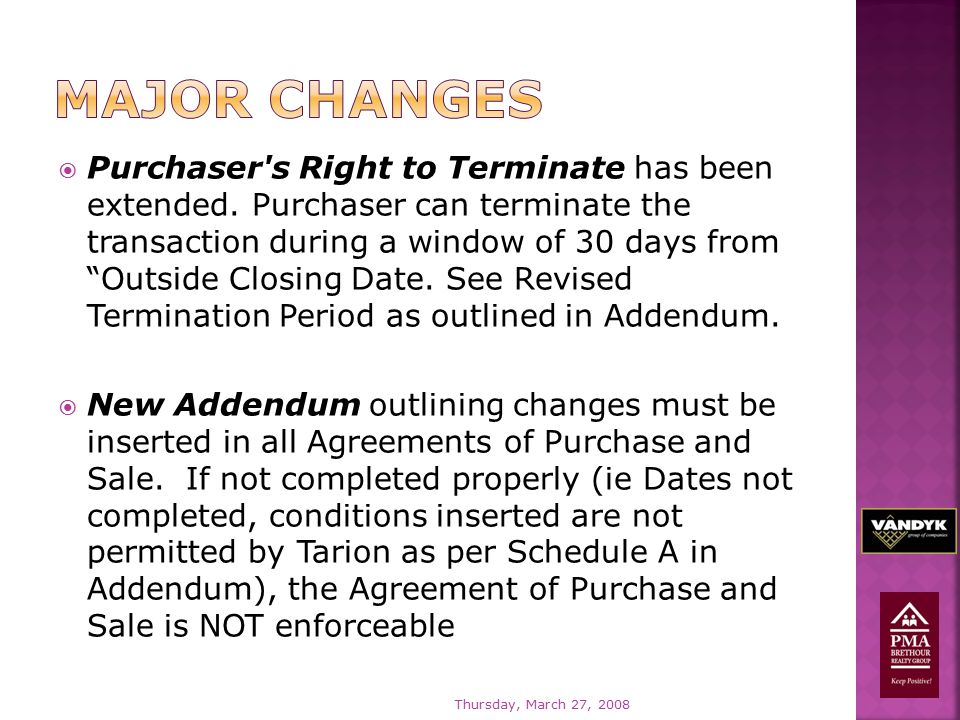" Purchaser's Right to Terminate has been extended. Purchaser can terminate the transaction during a window of 30 days from ""Outside Closing Date. See"