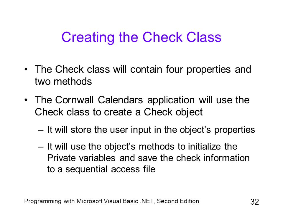 Programming with Microsoft Visual Basic.NET, Second Edition 32 Creating the Check Class The Check class will contain four properties and two methods T