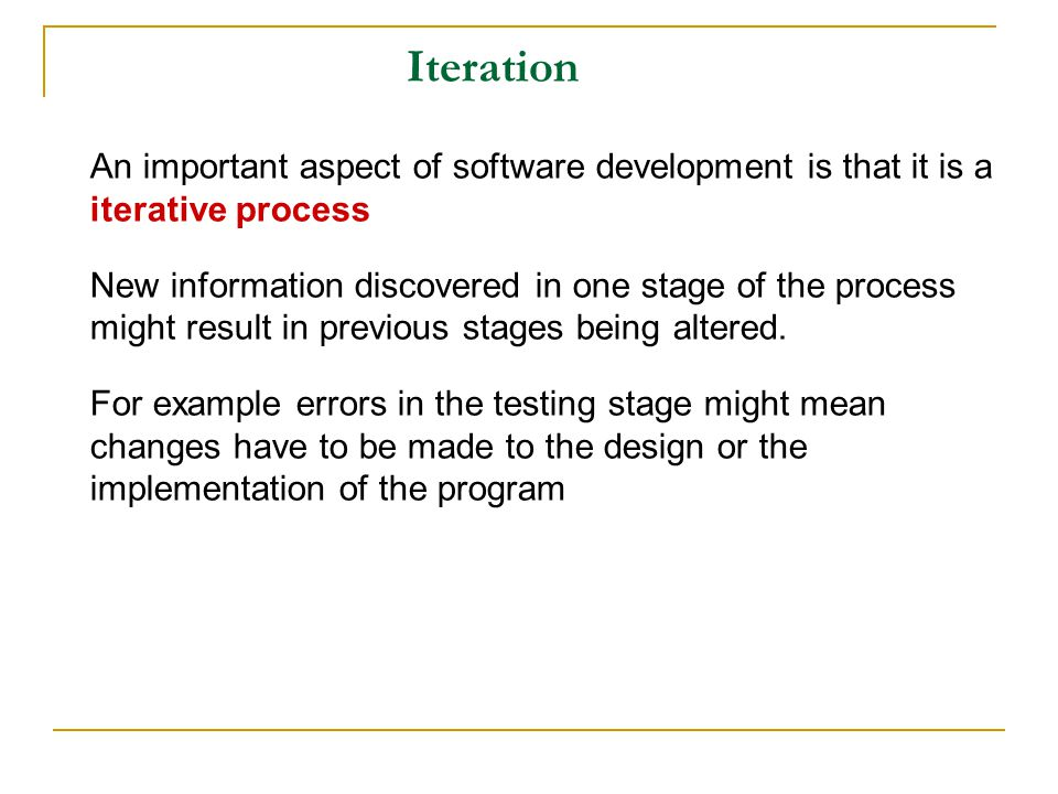 An important aspect of software development is that it is a iterative process New information discovered in one stage of the process might result in previous stages being altered.