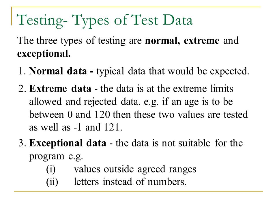 The three types of testing are normal, extreme and exceptional.