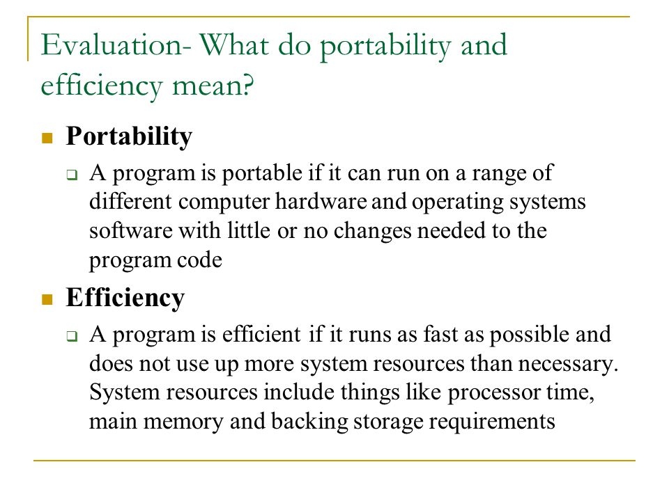 Evaluation- What do portability and efficiency mean? Portability  A program is portable if it can run on a range of different computer hardware and o