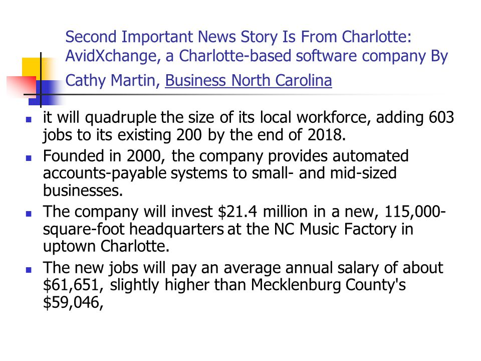 Second Important News Story Is From Charlotte: AvidXchange, a Charlotte-based software company By Cathy Martin, Business North Carolina it will quadruple the size of its local workforce, adding 603 jobs to its existing 200 by the end of 2018.