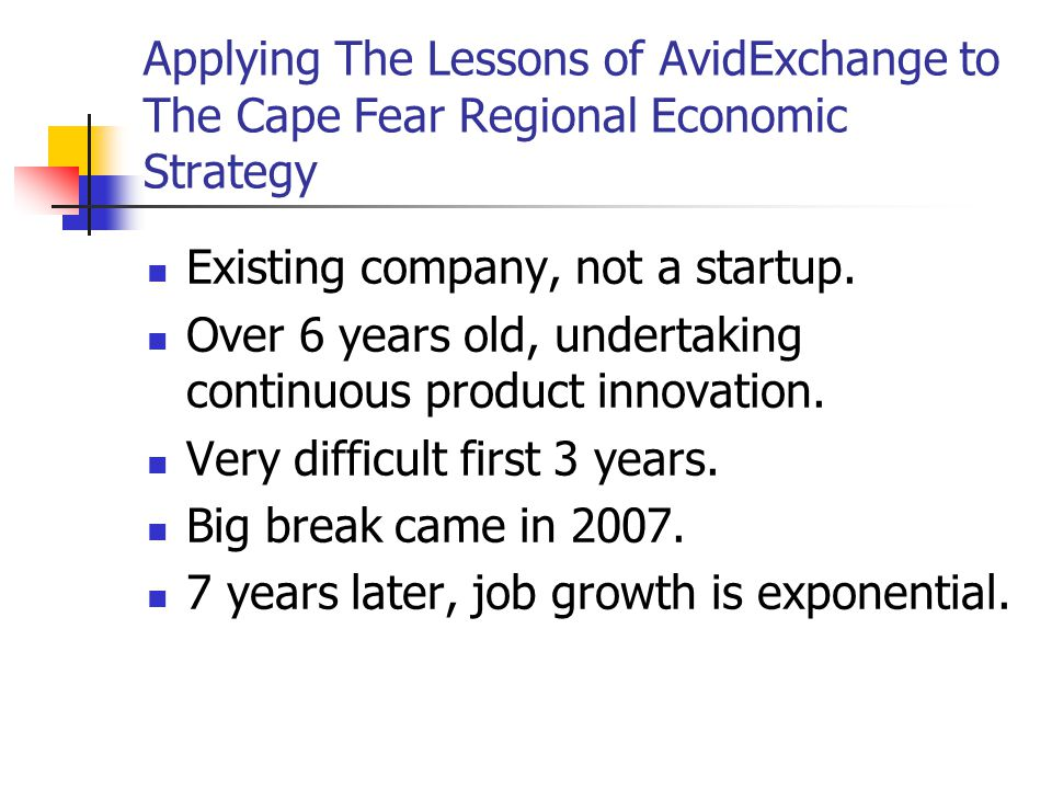 Applying The Lessons of AvidExchange to The Cape Fear Regional Economic Strategy Existing company, not a startup.