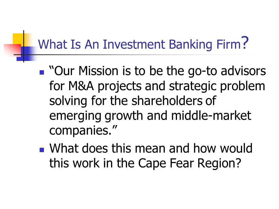 What Is An Investment Banking Firm .