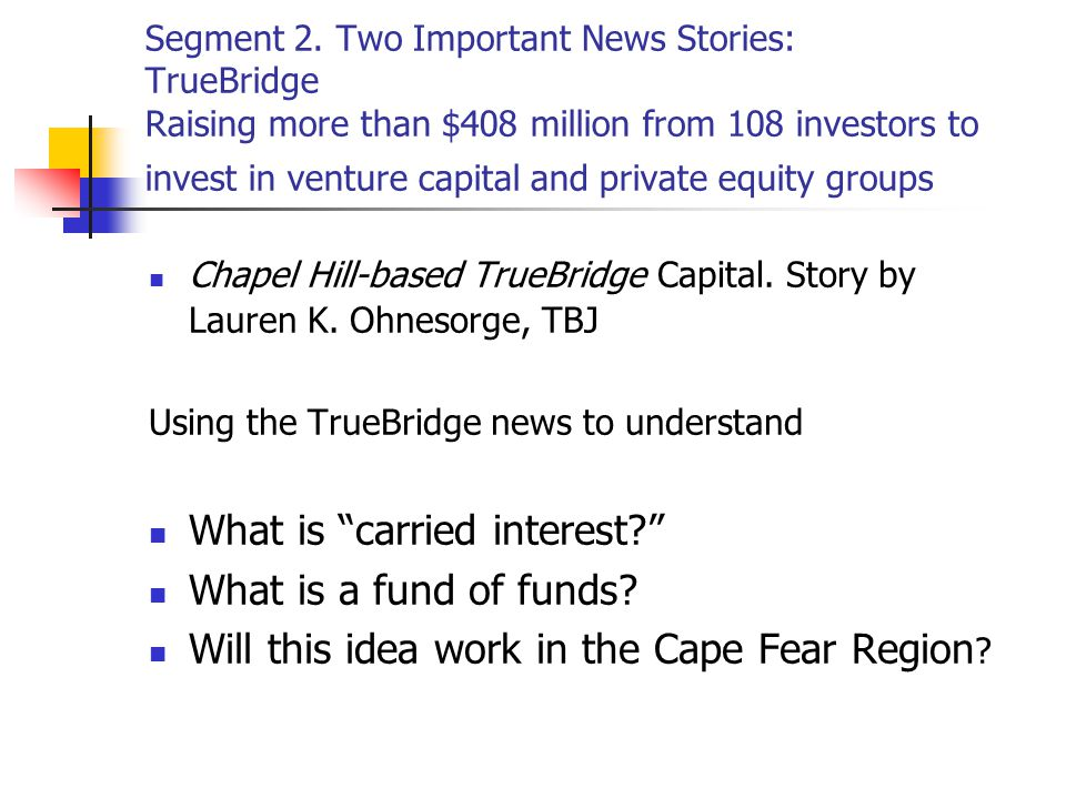 Segment 2. Two Important News Stories: TrueBridge Raising more than $408 million from 108 investors to invest in venture capital and private equity gr