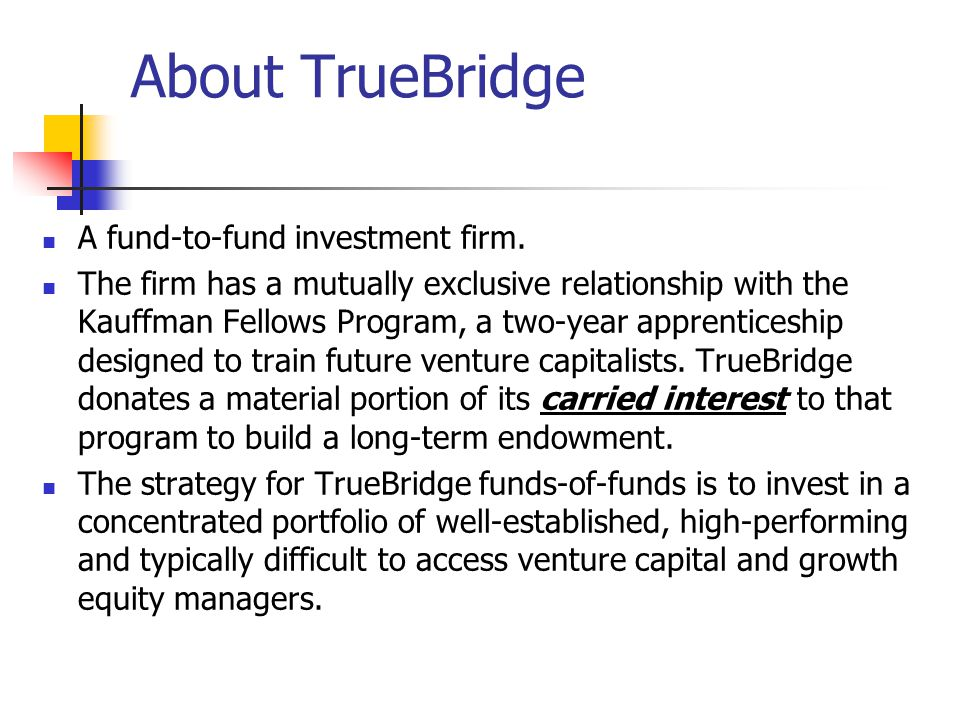 About TrueBridge A fund-to-fund investment firm.