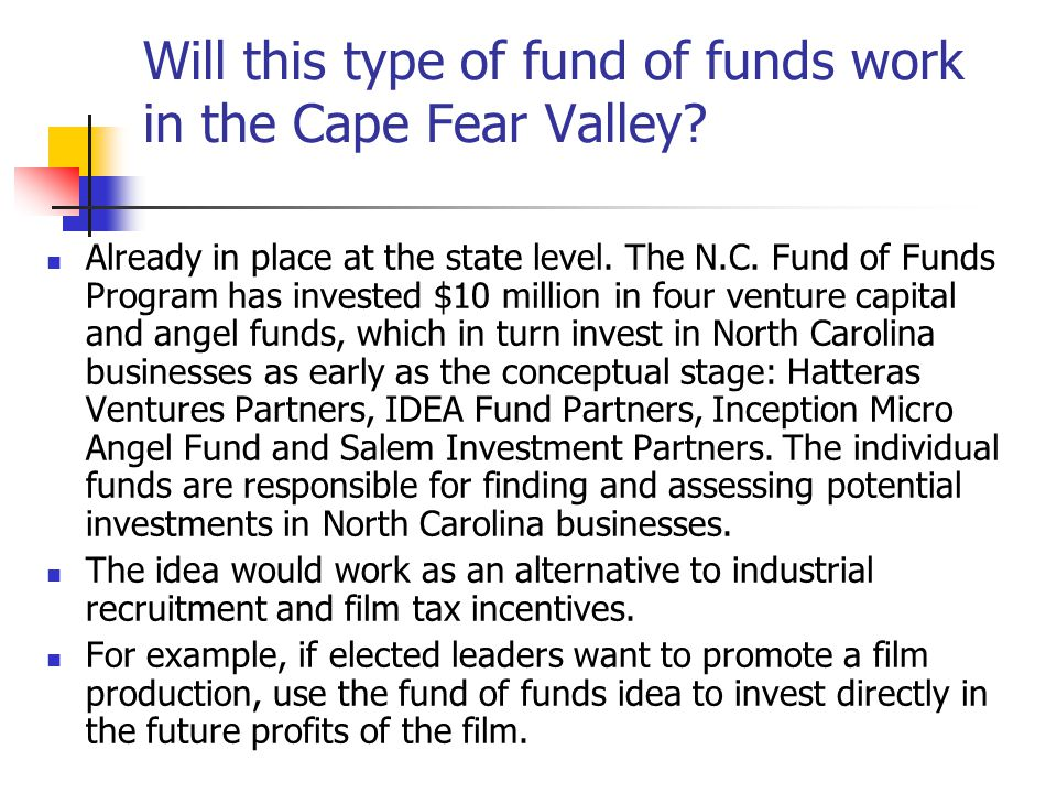 Will this type of fund of funds work in the Cape Fear Valley.