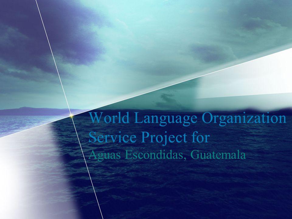 World Language Organization Service Project for Aguas Escondidas, Guatemala