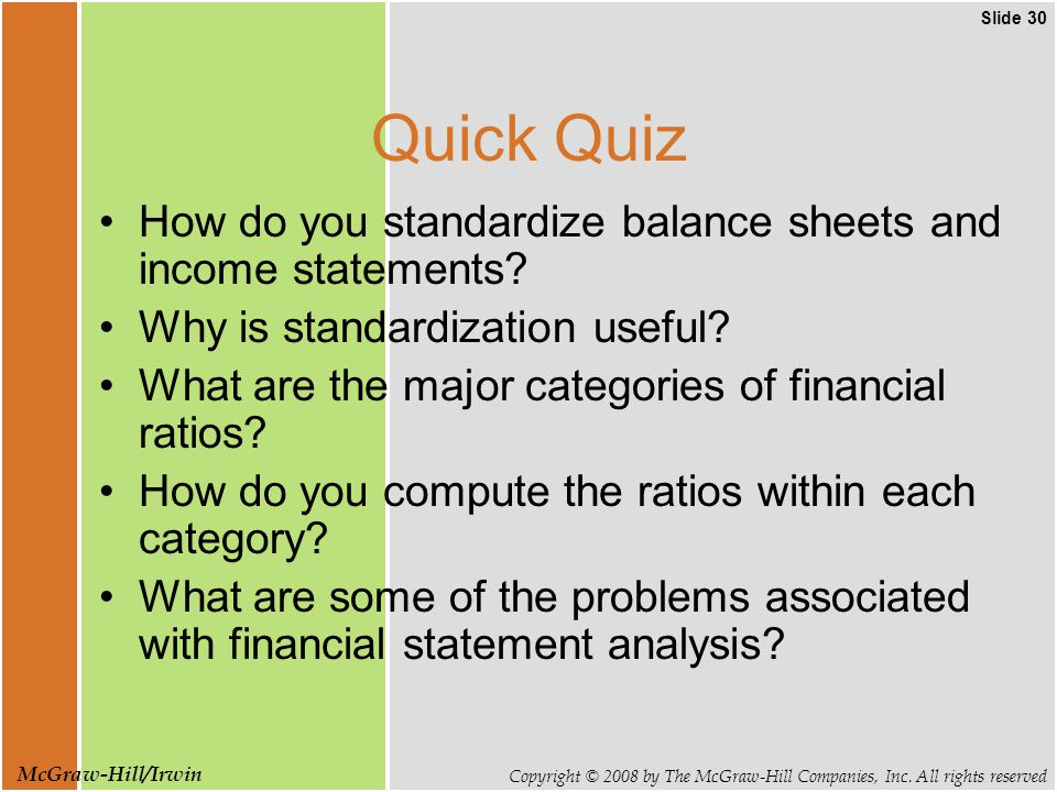 Slide 30 Copyright © 2008 by The McGraw-Hill Companies, Inc. All rights reserved McGraw-Hill/Irwin Quick Quiz How do you standardize balance sheets an