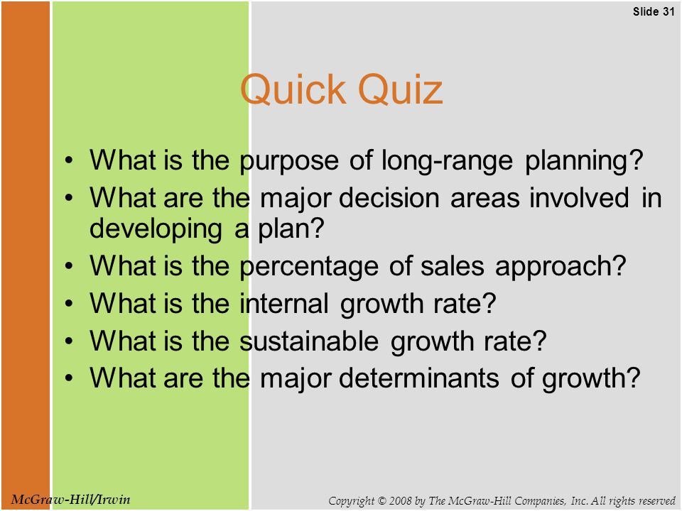 Slide 31 Copyright © 2008 by The McGraw-Hill Companies, Inc. All rights reserved McGraw-Hill/Irwin Quick Quiz What is the purpose of long-range planni
