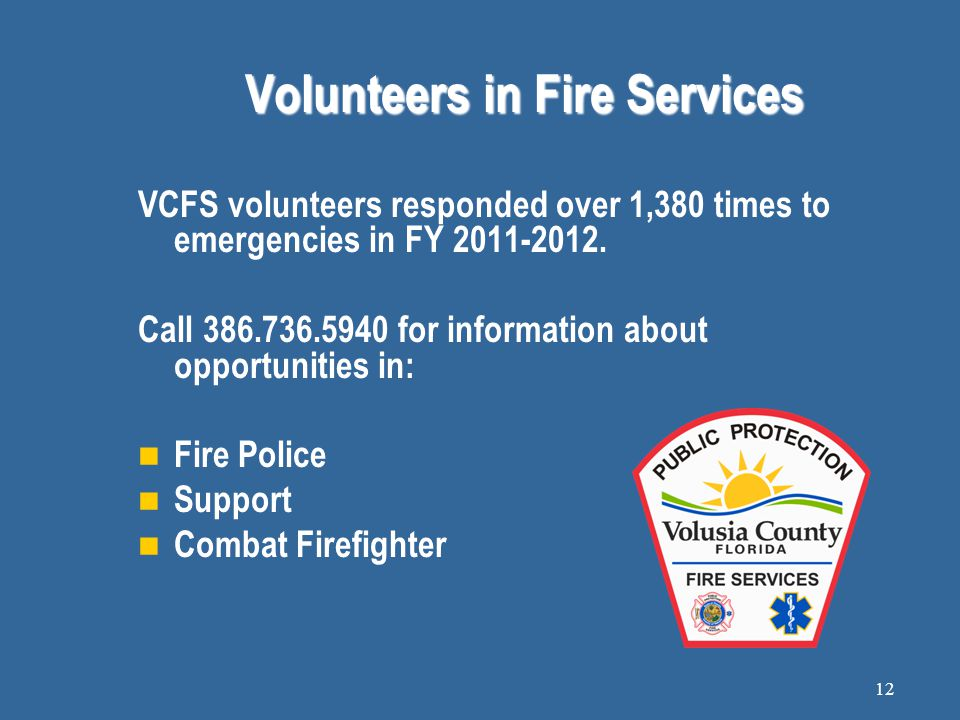Volunteers in Fire Services VCFS volunteers responded over 1,380 times to emergencies in FY 2011-2012.