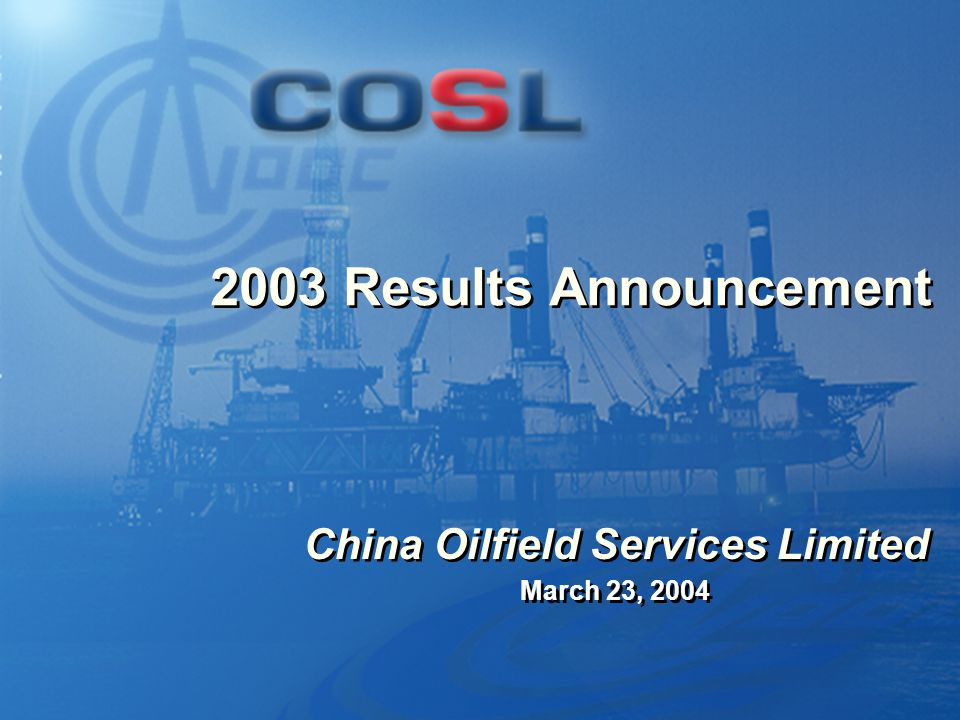 0 2003 Results Announcement March 23, 2004 China Oilfield Services Limited