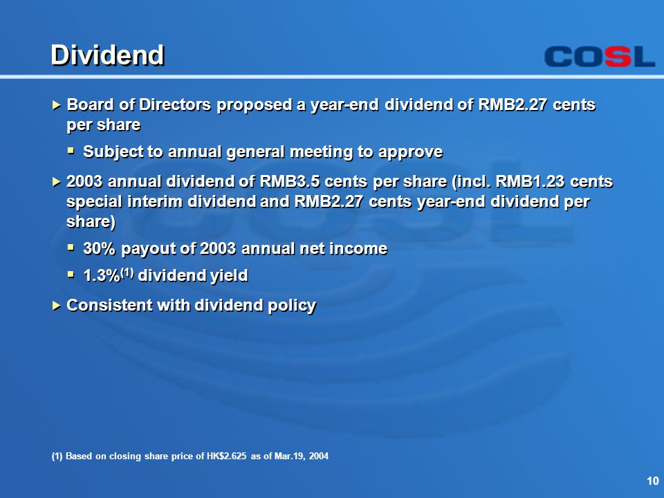 10 Dividend  Board of Directors proposed a year-end dividend of RMB2.27 cents per share  Subject to annual general meeting to approve  2003 annual dividend of RMB3.5 cents per share (incl.
