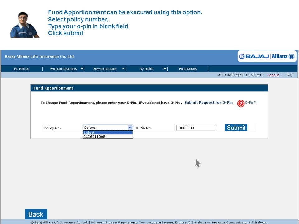 Fund Apportionment can be executed using this option. Select policy number, Type your o-pin in blank field Click submit Back Submit 0000000