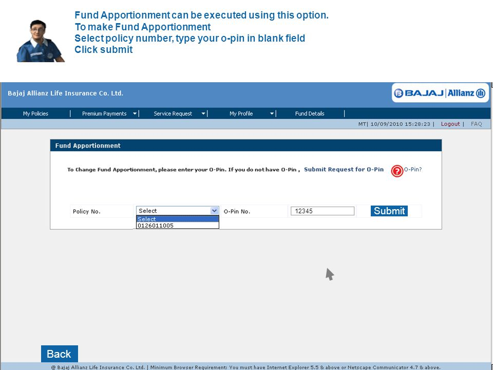 Fund Apportionment can be executed using this option. To make Fund Apportionment Select policy number, type your o-pin in blank field Click submit Sub